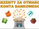 Prezenty za otwarcie konta bankowego
